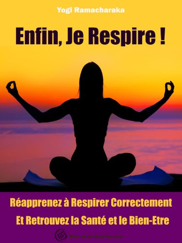 Enfin, Je Respire ! - Réapprenez à Respirer Correctement et Retrouvez la Santé et le Bien-Etre (traduit)