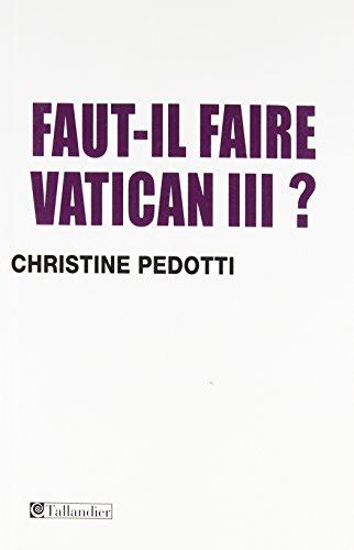 Faut-il faire Vatican III ? par Christine Pedotti