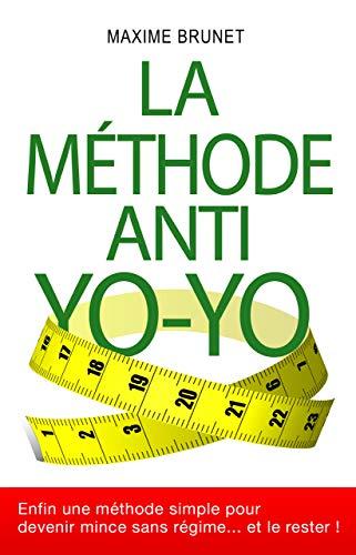 Couverture du livre LA MÉTHODE ANTI YO-YO: Enfin une méthode simple pour devenir mince sans régime... et le rester !
