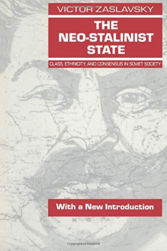 The Neo-Stalinist State: Class Ethnicity & Consensus in Soviet Society: Class Ethnicity and Consensus in Soviet Society