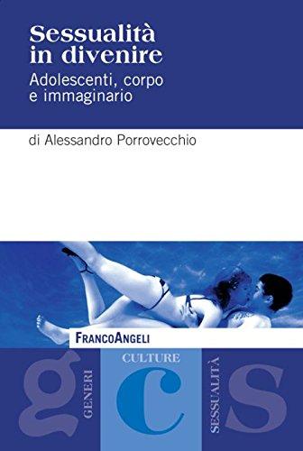 Sessualità in divenire. Adolescenti, corpo e immaginario di Alessandro Porrovecchio