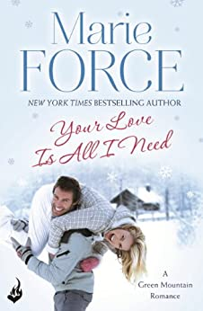 Your Love Is All I Need: Green Mountain Book 1 by [Force, Marie]