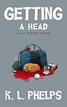 Getting a Head (A Kat Parker Novel Book 3) (English Edition) di [Phelps, K.L.]