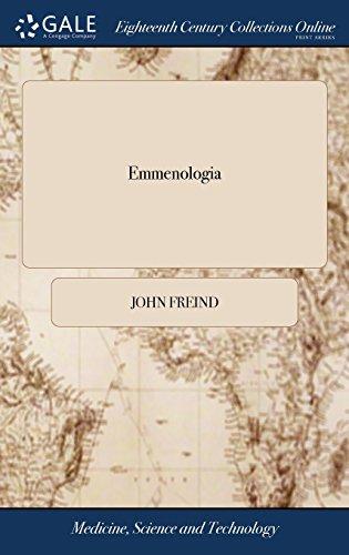 Emmenologia: In Qua Fluxus Muliebris Menstrui Phænomena, Periodi, Vitia, Cum Medendi Methodo, Ad Rationes Mechanicas Exiguntur. Authore Joh. Freind, ... Editio Secunda.