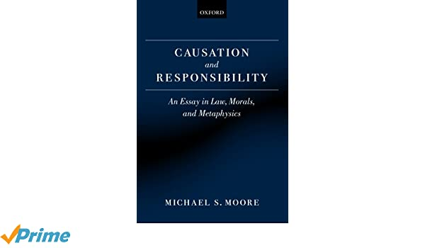causation and responsibility an essay in law morals and  causation and responsibility an essay in law morals and metaphysics amazon co uk michael s moore 9780199599516 books