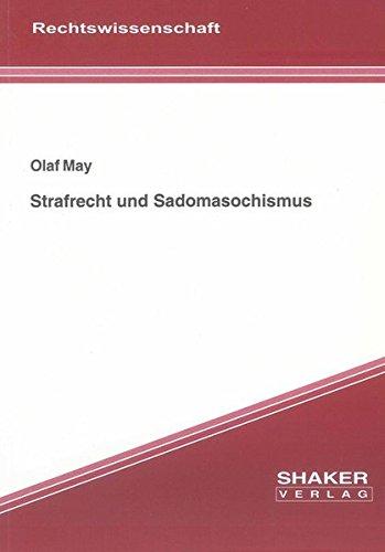 Strafrecht und Sadomasochismus (Berichte aus der Rechtswissenschaft)