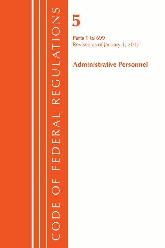 Code of Federal Regulations, Title 05 Administrative Personnel 1-699, Revised as of January 1, 2017
