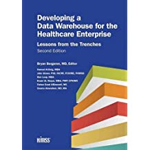 Developing a Data Warehouse for the Healthcare Enterprise: Lessons from the Trenches, Second Edition (HIMSS Book Series) by Bryan Bergeron (2013-02-07)