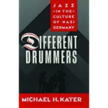 Different Drummers: Jazz in the Culture of Nazi Germany by Michael H. Kater (1992-04-23)