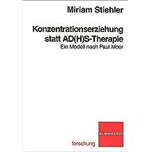 Konzentrationserziehung statt AD(H)S-Therapie: Ein Modell nach Paul Moor