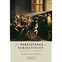 [The Persistence of Subjectivity: On the Kantian Aftermath] (By: Robert B. Pippin) [published: May, 2005]