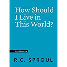 How Should I Live in This World? (Crucial Questions) (English Edition)