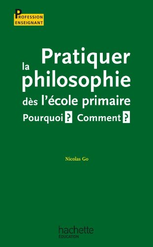 Pratiquer la philosophie ds l'cole primaire - Pourquoi ? Comment ?