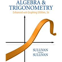 Algebra & Trigonometry Enhanced with Graphing Utilities [With CDROM]