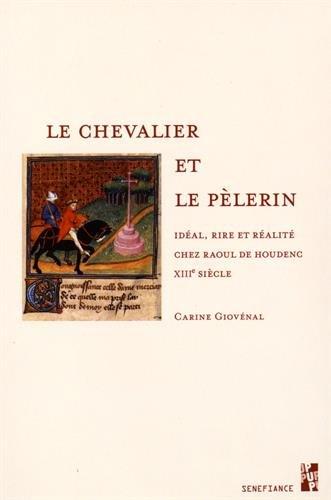 Le chevalier et le pèlerin : Idéal, rire et réalité chez Raoul de Houdenc, XIIIe siècle par Carine Giovénal