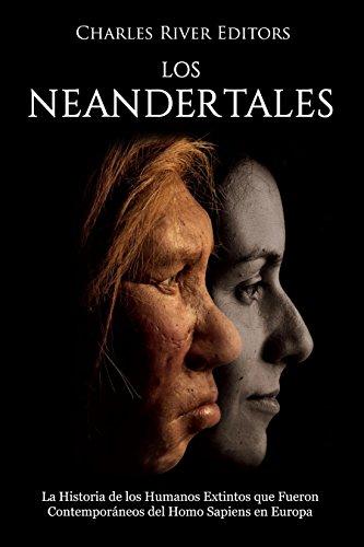 Los Neandertales: La Historia de los Humanos Extintos que Fueron Contemporáneos del Homo Sapiens en Europa
