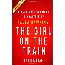 [(A 15-Minute Summary & Analysis of Paula Hawkins' the Girl on the Train)] [Author: Instaread] published on (February, 2015)