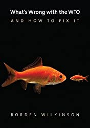 What's Wrong with the WTO and How to Fix It 1st edition by Wilkinson, Rorden (2014) Paperback