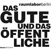 Das Gute und das Öffentliche: Basel 2013-14: Was kann Kunst im öffentlichen Raum?