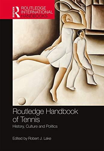 Routledge Handbook of Tennis: History, Culture and Politics (Routledge International Handbooks) (English Edition)