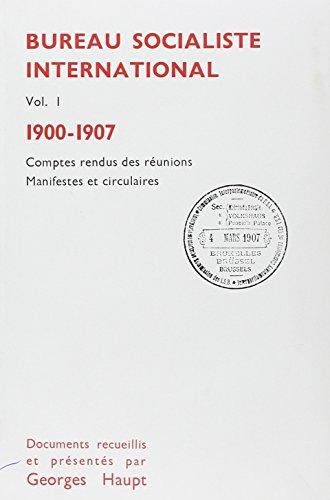 Le bureau socialiste international, 1900-1907, tome 1. Compte rendu des réunions, manifestations et circulaire