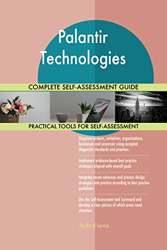Palantir Technologies All-Inclusive Self-Assessment - More than 660 Success Criteria, Instant Visual Insights, Comprehensive Spreadsheet Dashboard, Auto-Prioritized for Quick Results