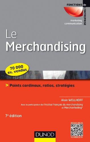 Le merchandising - 7e éd. - Points cardinaux, ratios, stratégies par Alain Wellhoff