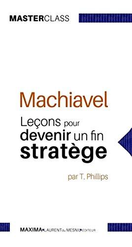 Machiavel : leçons pour devenir un fin stratège par Tim Phillips