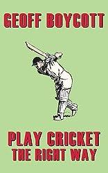 Geoff Boycott: Play Cricket the Right Way