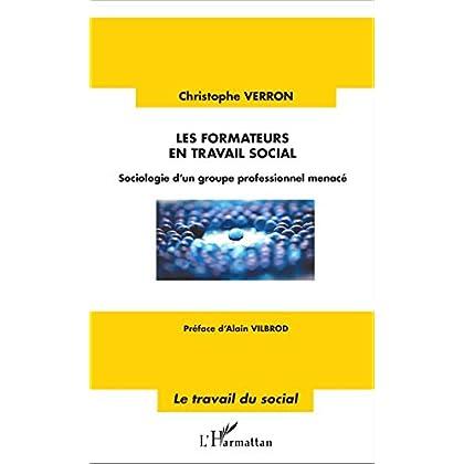 Les formateurs en travail social: Sociologie d'un groupe professionnel menacé (Travail du social)