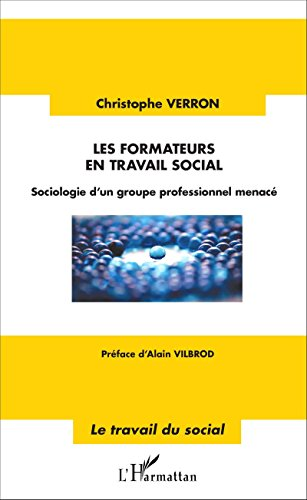 Les formateurs en travail social: Sociologie d'un groupe professionnel menacé (Travail du social) par Christophe Verron