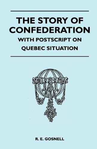 The Story Of Confederation - With Postscript On Quebec Situation Cover Image