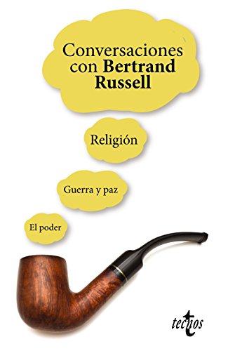 Conversaciones con Bertrand Russell : religión, guerra y paz, el poder