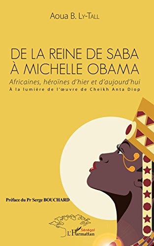 De la Reine de Saba  Michelle Obama: Africaines, hrones d'hier et d'aujourd'hui  la lumire de l'oeuvre de Cheikh Anta Diop