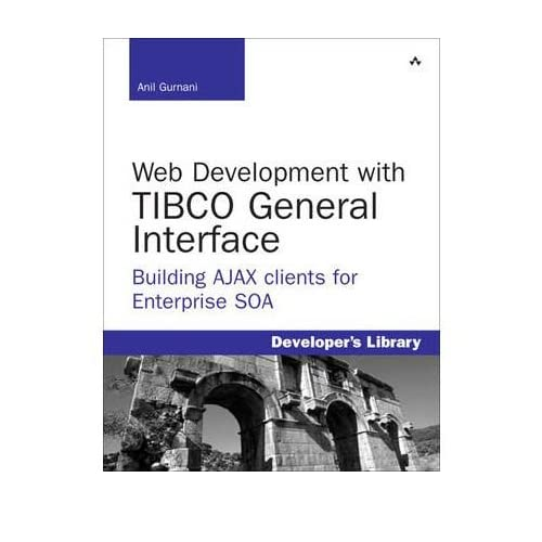 Web Development with TIBCO General Interface: Building AJAX Clients for Enterprise SOA (Developer's Library) (Mixed media product) - Common