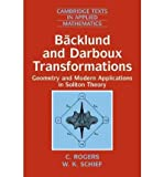 Backlund and Darboux Transformations: Geometry and Modern Applications in Soliton Theory[ BACKLUND AND DARBOUX TRANSFORMATIONS: GEOMETRY AND MODERN APPLICATIONS IN SOLITON THEORY ] By Rogers, C. ( Author )Jun-24-2002 Paperback