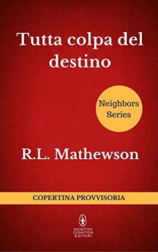 Tutta colpa del destino (Neighbors Series Vol. 4) di [Mathewson, R.L.]