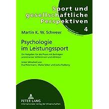 Psychologie im Leistungssport: Ein Ratgeber für die Praxis mit Beiträgen prominenter Athletinnen und Athleten- Unter Mitarbeit von Eva Petermann, ... (Sport und gesellschaftliche Perspektiven)