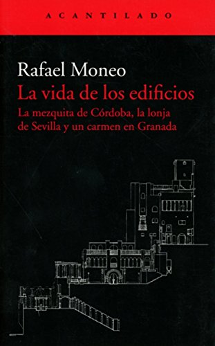 La vida de los edificios : la mezquita de Córdoba, la lonja de Sevilla y un carmen en Granada par Rafael Moneo