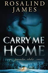 Carry Me Home (Paradise, Idaho) by Rosalind James (2015-06-16)