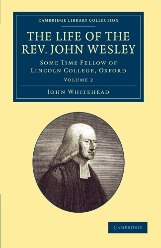 United Methodist Set (The Life of the Rev. John Wesley, M.A. 2 Volume Set: The Life of the Rev. John Wesley: Some Time Fellow of Lincoln-College, Oxford (Cambridge Library ... & Irish History, 17th & 18th Centuries))