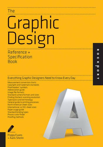 The Graphic Design Reference & Specification Book: Everything Graphic Designers Need to Know Every Day (Indispensable Guide)