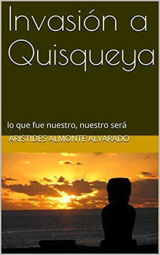 Invasión a Quisqueya: lo que fue nuestro, nuestro será por Aristides almonte Alvarado