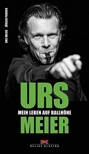 Urs Meier: Mein Leben auf Ballhöhe