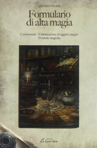 Formulario di alta magia. cerimoniale, fabbricazione di oggetti magici, pratiche magiche