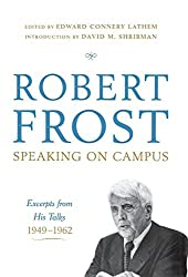 Robert Frost: Speaking on Campus: Excerpts from His Talks, 1949-1962 by Robert Frost (2009-10-02)