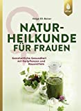 Naturheilkunde für Frauen: Ganzheitliche Gesundheit mit Heilpflanzen und Hausmitteln