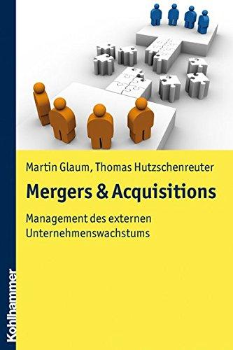 Mergers & Acquisitions: Management des externen Unternehmenswachstums