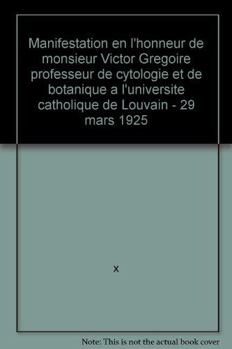 Broché - Manifestation en l honneur de monsieur victor grégoire professeur de cytologie et de botanique à l université catholique de louvain - 29 mars 1925 par x