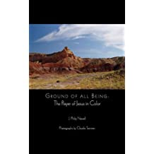 Ground of All Being: The Prayer of Jesus in Color by John Philip Newell (2009-07-30)